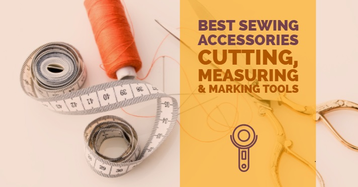 Best sewing accessories for confident sewing - cutting, measuring and marking tools