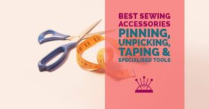 Best pinning, unpicking, taping and specialised tools
